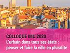 Colloque IMU – L'urbain dans tous ses états : penser et faire la ville en pluralité